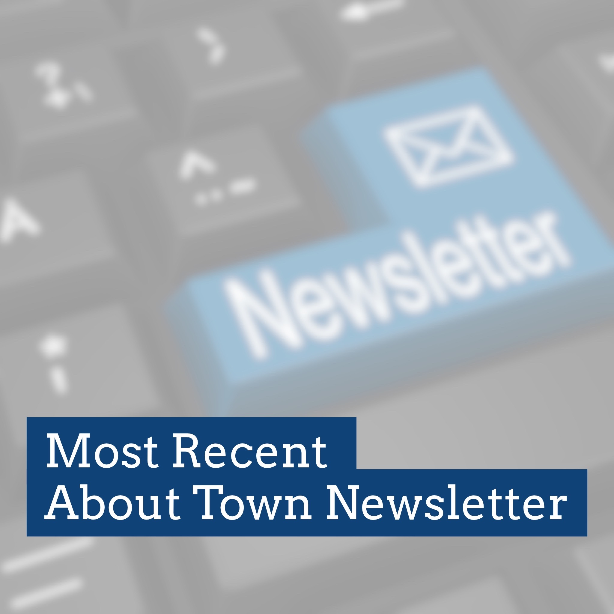 Photo of keyboard promoting Most Recent About Town Newsletter